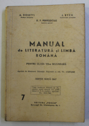 MANUAL DE LITERATURA SI LIMBA ROMANA PENTRU CLASA VII - A SECUNDARA de A . ROSETTI si J. BYCK , 1947