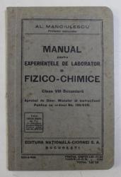 MANUAL PENTRU EXPERIENTELE DE LABORATOR LA FIZICO  - CHIMICE ,  CLASA VIII SECUNDARA de AL. MANCIULESCU , 1935
