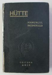 MANUALUL INGINERULUI HUTTE , VOLUMUL I , 1947