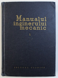 MANUALUL INGINERULUI MECANIC , VOL. I : MATERIALE , REZISTENTA MATERIALELOR , TEORIA MECANISMELOR SI A MASINILOR de GH. BUZDUGAN si AL . SELESTEANU , 1959