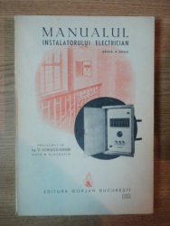 MANUALUL INSTALATORULUI ELECTRICIAN , EDITIA A II-A de ST. GEORGESCU-GORJAN , 1942
