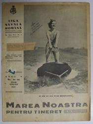 MAREA NOASTRA PENTRU TINERET , ORGANUL DE PROPAGANDA PENTRU TINERET AL ' LIGII NAVALE ROMANE  '  , ANUL V  , NR. 35- 36  , AUGUST , 1942