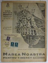 MAREA NOASTRA PENTRU TINERET , ORGANUL DE PROPAGANDA PENTRU TINERET AL ' LIGII NAVALE ROMANE  '  , ANUL VIII , NR. 58  , IANUARIE - MARTIE , 1945