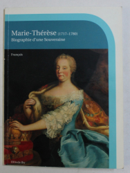 MARIE - THERESE 1717 - 1780 - BIOGRAPHIE D ' UNE SOUVERAINE , 2009