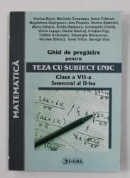 MATEMATICA , GHID DE PREGATIRE PENTRU TEZA CU SUBIECT UNIC , CLASA A VII - A , SEMESTRUL AL II - LEA , 2009