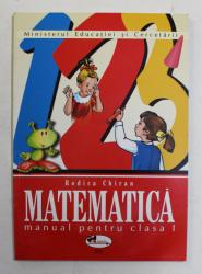 MATEMATICA , MANUAL PENTRU CLASA I de RODICA CHIRAN , 2004