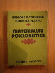 MATERIALURI FOLCLORISTICE de GRIGORE G. TOCILESCU , CHRISTEA N. TAPU, VOL. II, Bucuresti 1981