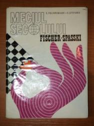 MECIUL SECOLULUI. FISCHER - SPASSKI de E.POLIHRONIADE,C.STEFANIU