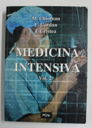 MEDICINA INTENSIVA , VOLUMUL II de M. CHIOREAN ..I. CRISTEA , 1998