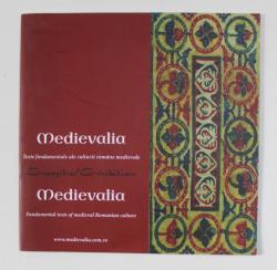 MEDIEVALIA - TEXTE FUNDAMENTALE ALE CULTURII ROMANE  MEDIEVALE , EXPOZITIE , TEXT IN ROMANA SI ENGLEZA , 2014