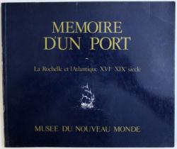 MEMOIRE D'UN PORT, LA ROCHELLE ET L'ATLANTIQUE XVI-XIX SIECLE, MUSEE DU NOUVEAU MONDE , 1985
