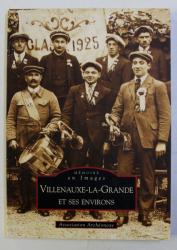 MEMOIRE EN IMAGES - VILLENAUXE - LA - GRANDE ET SES ENVIRONS par ASSOCIATION ARCHEONOXE , 2009