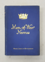 MEN - OF - WAR NAMES  - THEIR MEANING AND ORIGIN by VICE - ADMIRAL PRINCE LOUIS OF BATTENBERG , 1908 , CONTINE DEDICATIA AUTORULUI *