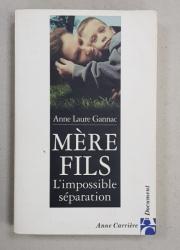 MERE - FILS -  L 'IMPOSSIBLE SEPARATION par ANNE LAURE GANNAC , 2004