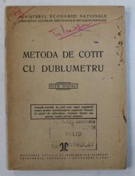 METODA DE COTIT CU DUBLUMETRU - EDITIE OFICIALA , 1947