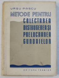 METODE PENTRU COLECTAREA , DISTRUGEREA SI PRELUCRAREA GUNOAIELOR de URSU PASCU , 1957