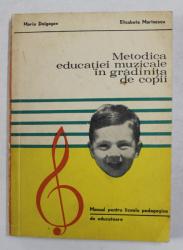 METODICA EDUCATIEI MUZICALE IN GRADINITA DE COPII de MARIA DOLGOSEV si ELISABETA MARINESCU , MANUAL PENTRU LICEELE PEDAGOGICE ,  1971