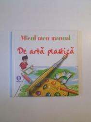 MICUL MEU MANUAL DE ARTA PLASTICA , IDEI AMUZANTE PENTRU A INVATA SA DESENATI JUCANDU-VA! , 2008