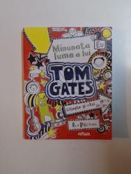 MINUNATA LUME A LUI TOM GATES , TEXT SI ILUSTRATII de LIZ PICHON , 2014