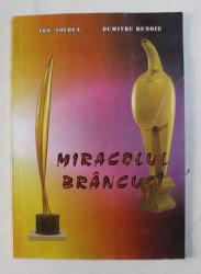 MIRACOLUL BRANCUSI , EDITIA A II - REVIZUITA SI ADAUGITA de ION SOLDEA si DUMITRU BUNOIU , 2002
