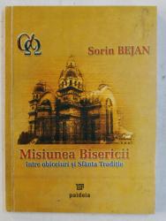 MISIUNEA BISERICII , INTRE OBICEIURI SI SFANTA TRADITIE de SORIN BEJAN , 2004