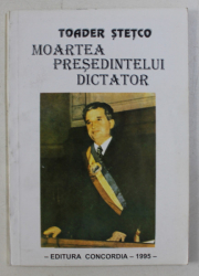 MOARTEA PRESEDINTELUI DICTATOR de TOADER STETCO , 1995