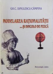 MODELAREA RATIONALITATII ...SI DINCOLO DE FIZICA de GH. C. DINULESCU - CAMPINA , 2001 , DEDICATIE*