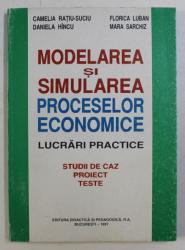MODELAREA SI SIMULAREA PROCESELOR ECONOMICE - LUCRARI PRACTICE de CAMELIA RATIU - SUCIU ...MARA SARCHIZ , 1997