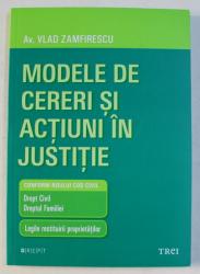 MODELE DE CERERI SI ACTIUNI IN JUSTITIE  - CONFORM NOULUI COD CIVIL de VLAD ZAMFIRESCU , 2013