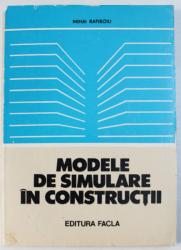 MODELE DE SIMULARE IN CONSTRUCTII de MIHAI RAFIROIU , 1982
