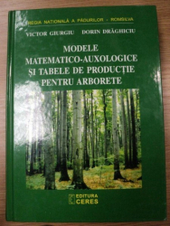 MODELE MATEMATICO-AUXOLOGICE SI TABELELE DE PRODUCTIE PENTRU ARBORETE-VICTOR GIURGIU,DORIN DRAGHICIU,BUC.2004