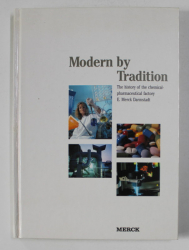MODERN BY TRADITION - THE  HISTORY OF THE CHEMICAL - PHARMACEUTICAL FACTORY by E. MERCK DARMSTADT  by INGUNN POSSEHL , 1995