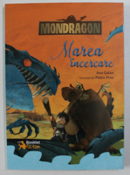 MONDRAGON - MAREA INCERCARE de ANA GALAN , ilustratii de PABLO PINO , 2017