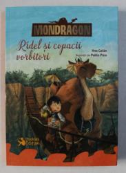MONDRAGON - VOLUMUL II - RIDEL SI COPACII VORBITORI de ANA GALAN , ilustratii de PABLO PINO , 2018