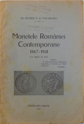 MONETELE ROMANIEI CONTEMPORANE 1867 - 1941 de GEORGE P. de MACAROVICI , cu figuri in text , 1941