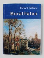 MORALITATEA de BERNARD WILLIAMS ,  O INTRODUCERE IN ETICA , 2002