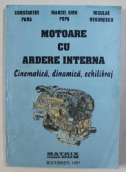 MOTOARE CU ARDERE INTERNA - CINEMATICA , DINAMICA , ECHILIBRAJ de CONSTANTIN PANA ...NICULAE NEGURESCU , 1997