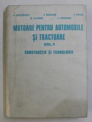MOTOARE PENTRU AUTOMOBILE SI TRACTOARE , VOL. I CONSTRUCTIE SI TEHNOLOGIE de DAN ABAITANCEI , CONSTANTIN HASEGAN , IOAN STOICA , Bucuresti 1978 ,