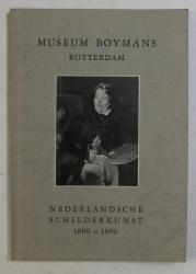 MUSEUM BOYMANS ROTTERDAM  - NEDERLANDSCHE SCHILDERKUNST 1800 - 1860 , EDITIE IN LIMBA OLANDEZA , 1943