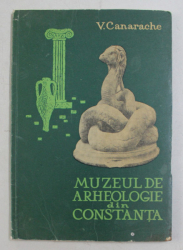 MUZEUL DE ARHEOLOGIE DIN CONSTANTA de V. CANARACHE , 1967