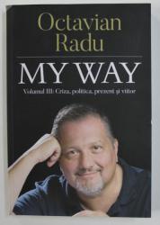 MY WAY de OCTAVIAN RADU , VOLUMUL III , 2020