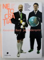 NETOCRATIA - NOUA ELITA A PUTERII SI VIATA DUPA CAPITALISM de ALEXANDER BARD si JAN SODERQVIST , 2009