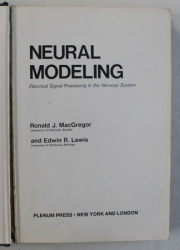 NEURAL MODELLING - ELECTRICAL SIGNAL PROCESSING IN THE NERVOUS SYSTEM by RONALD J. MACGREGOR and EDWIN R . LEWIS , 1977