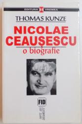 NICOLAE CEAUSESCU , O BIOGRAFIE de THOMAS KUNZE , 2002