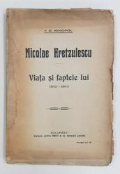 NICOLAE KRETZULESCU, VIATA SI FAPTELE LUI 1812-1900 de A. D. XENOPOL - BUCURESTI, 1915 *DEDICATIE