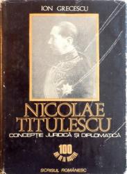 NICOLAE TITULESCU, CONCEPTIE JURIDICA SI DIPLOMATICA de ION GRECESCU, 1982