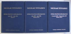 NICOLAE TITULESCU - OPERA  POLITICO - DIPLOMATICA , VOLUMELE I - III de GEORGE G. POTRA si COSTICA PRODAN , 2003