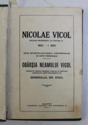 NICOLAE  VICOL - NOTE ISTORICO  - CULTURALE , CONTIMPORANE SI NOTE PERSONALE / OBARSIA NEAMULUI VICOL de GENERALUL DR. VICOL , 1931