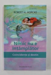 NIMIC NU E INTAMPLATOR - COINCIDENTE SI DESTIN de ROBERT H. HOPCKE , 2017