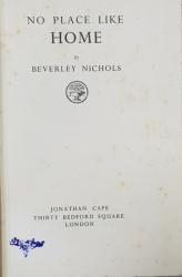 NO PLACE LIKE HOME by BEVERLEY NICHOLS , 1936  , CONTINE DEDICATIA AUTORULUI *